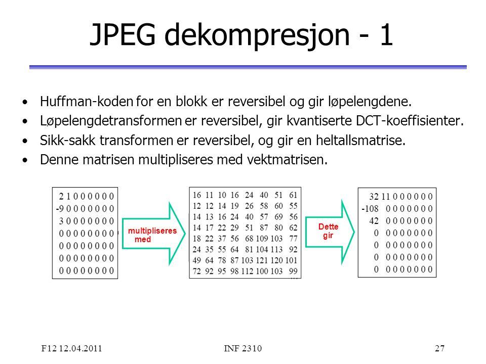 F12 12.04.2011INF 231027 JPEG dekompresjon - 1 Huffman-koden for en blokk er reversibel og gir løpelengdene. Løpelengdetransformen er reversibel, gir