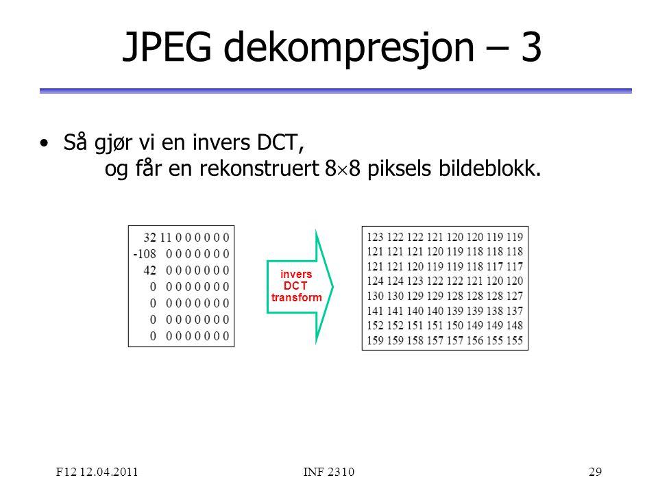 F12 12.04.2011INF 231029 JPEG dekompresjon – 3 Så gjør vi en invers DCT, og får en rekonstruert 8  8 piksels bildeblokk. invers DCT transform