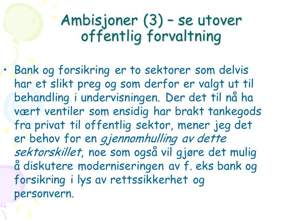Ambisjoner (3) – se utover offentlig forvaltning Bank og forsikring er to sektorer som delvis har et slikt preg og som derfor er valgt ut til behandling i undervisningen.