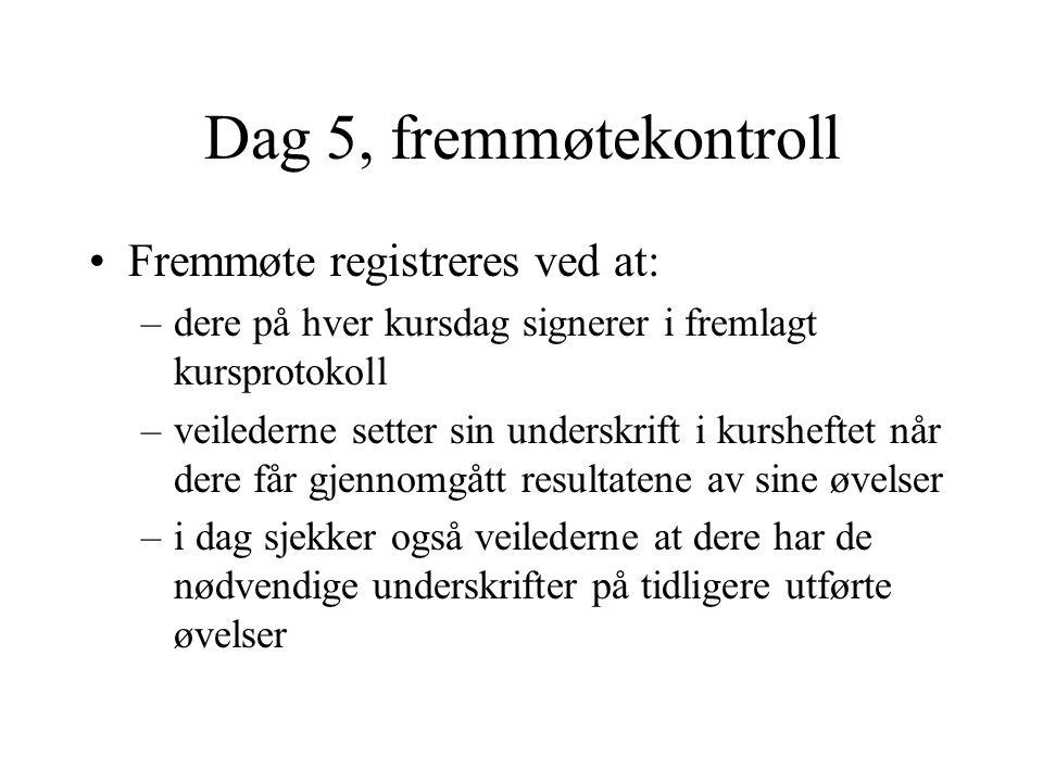 Dag 5, fremmøtekontroll Fremmøte registreres ved at: –dere på hver kursdag signerer i fremlagt kursprotokoll –veilederne setter sin underskrift i kurs