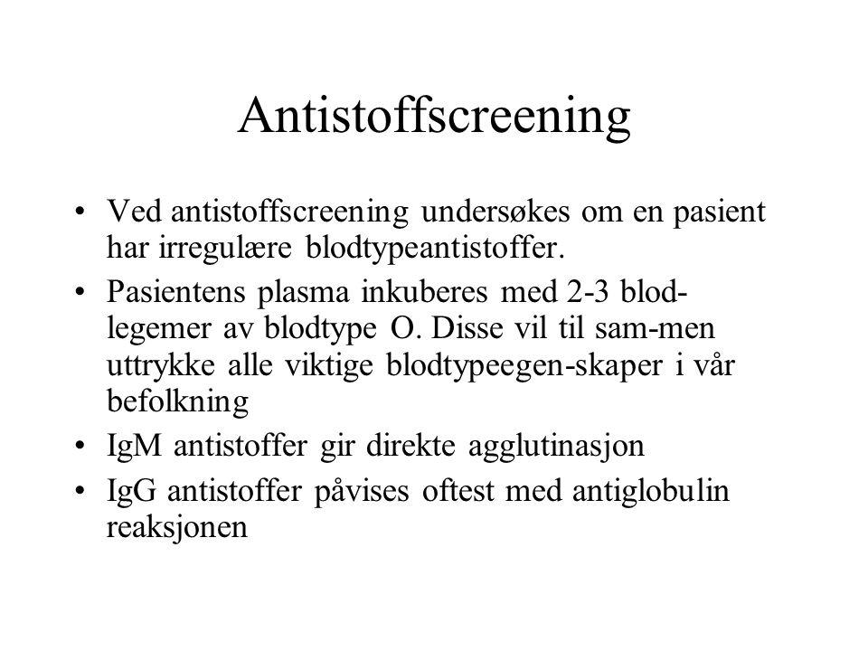 Antistoffscreening Ved antistoffscreening undersøkes om en pasient har irregulære blodtypeantistoffer. Pasientens plasma inkuberes med 2-3 blod- legem