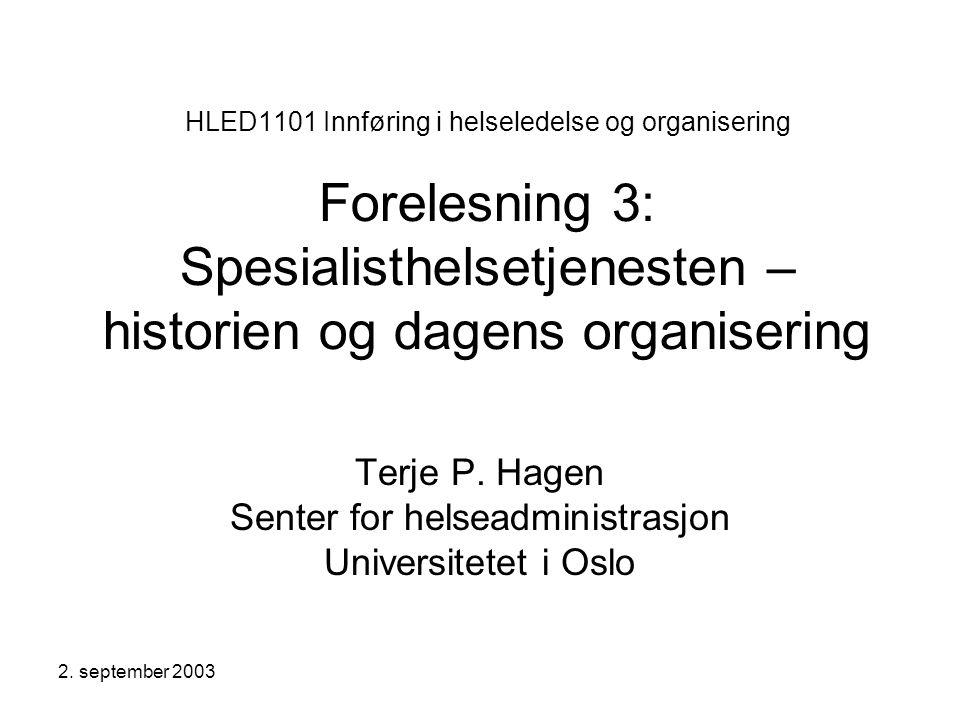 2. september 2003 HLED1101 Innføring i helseledelse og organisering Forelesning 3: Spesialisthelsetjenesten – historien og dagens organisering Terje P