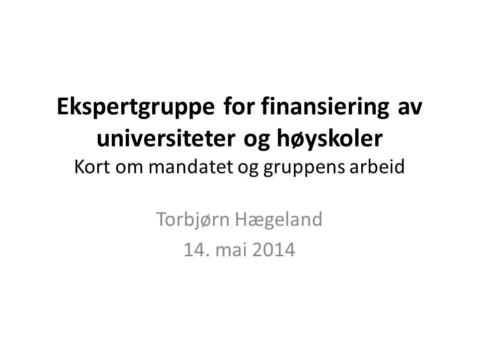 Ekspertgruppe for finansiering av universiteter og høyskoler Kort om mandatet og gruppens arbeid Torbjørn Hægeland 14.