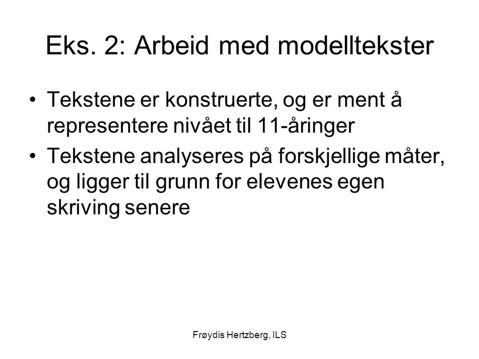 Frøydis Hertzberg, ILS Eks. 2: Arbeid med modelltekster Tekstene er konstruerte, og er ment å representere nivået til 11-åringer Tekstene analyseres p