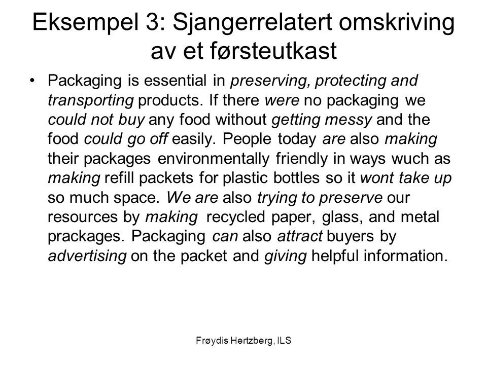 Frøydis Hertzberg, ILS Eksempel 3: Sjangerrelatert omskriving av et førsteutkast Packaging is essential in preserving, protecting and transporting pro