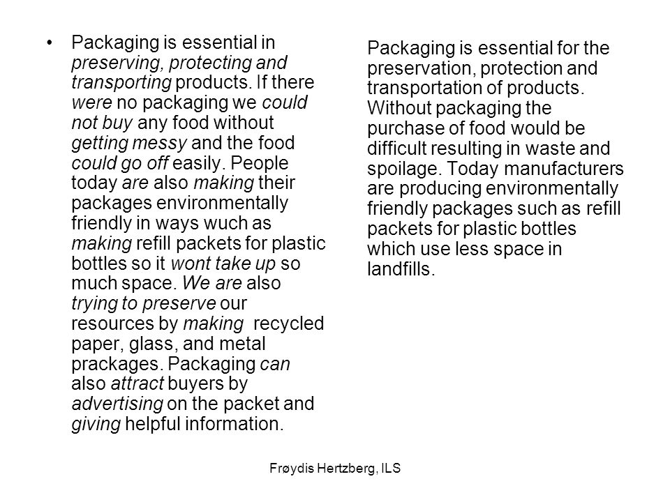 Frøydis Hertzberg, ILS Packaging is essential in preserving, protecting and transporting products. If there were no packaging we could not buy any foo