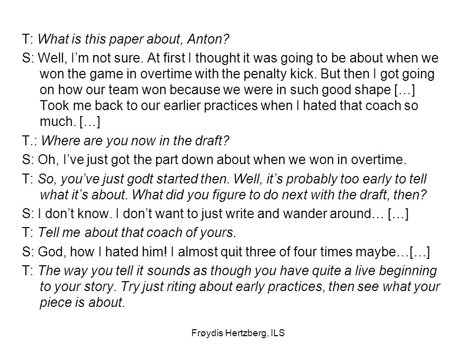 Frøydis Hertzberg, ILS T: What is this paper about, Anton? S: Well, I'm not sure. At first I thought it was going to be about when we won the game in