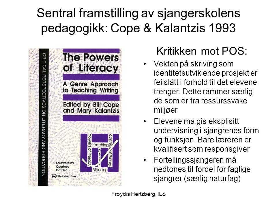 Frøydis Hertzberg, ILS Sentral framstilling av sjangerskolens pedagogikk: Cope & Kalantzis 1993 Kritikken mot POS: Vekten på skriving som identitetsutviklende prosjekt er feilslått i forhold til det elevene trenger.