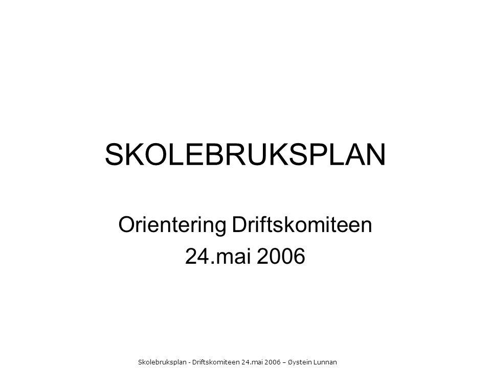 Skolebruksplan - Driftskomiteen 24.mai 2006 – Øystein Lunnan SKOLEBRUKSPLAN Orientering Driftskomiteen 24.mai 2006