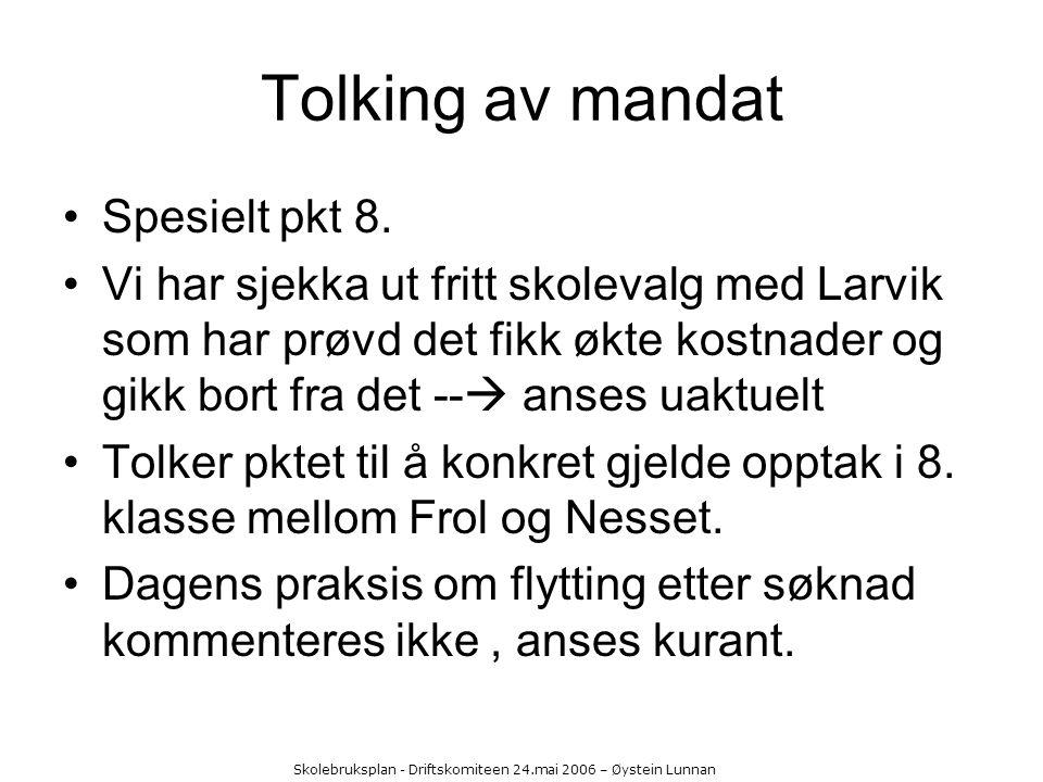Skolebruksplan - Driftskomiteen 24.mai 2006 – Øystein Lunnan Tolking av mandat Spesielt pkt 8. Vi har sjekka ut fritt skolevalg med Larvik som har prø