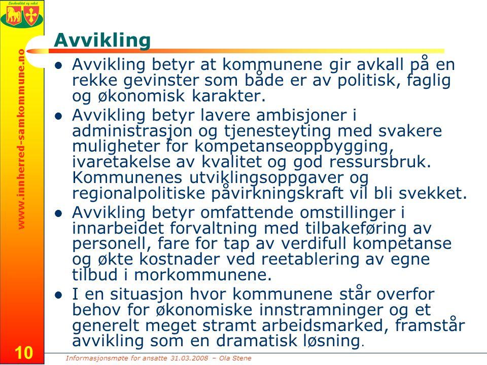Informasjonsmøte for ansatte 31.03.2008 – Ola Stene www.innherred-samkommune.no 10 Avvikling Avvikling betyr at kommunene gir avkall på en rekke gevinster som både er av politisk, faglig og økonomisk karakter.