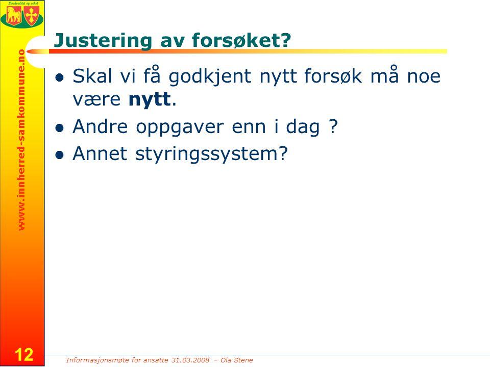 Informasjonsmøte for ansatte 31.03.2008 – Ola Stene www.innherred-samkommune.no 12 Justering av forsøket.