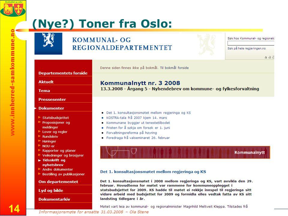Informasjonsmøte for ansatte 31.03.2008 – Ola Stene www.innherred-samkommune.no 14 (Nye ) Toner fra Oslo: