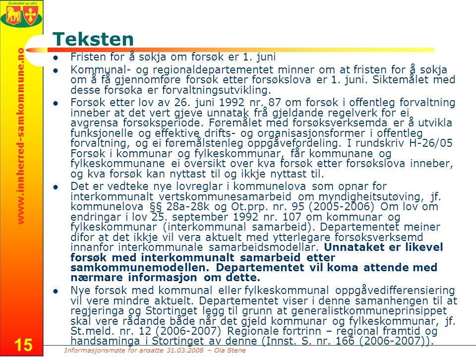 Informasjonsmøte for ansatte 31.03.2008 – Ola Stene www.innherred-samkommune.no 15 Teksten Fristen for å søkja om forsøk er 1.