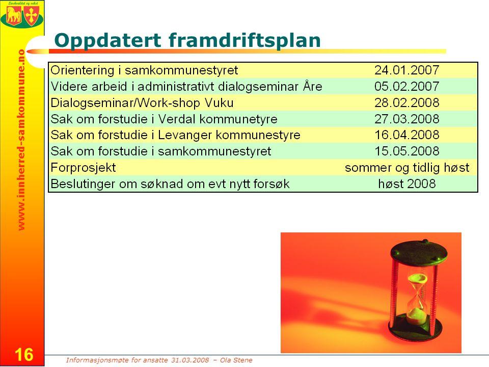 Informasjonsmøte for ansatte 31.03.2008 – Ola Stene www.innherred-samkommune.no 16 Oppdatert framdriftsplan