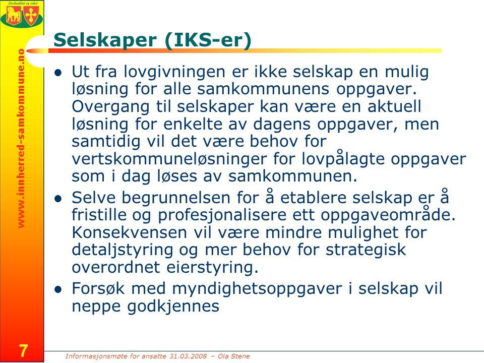 Informasjonsmøte for ansatte 31.03.2008 – Ola Stene www.innherred-samkommune.no 7 Selskaper (IKS-er) Ut fra lovgivningen er ikke selskap en mulig løsning for alle samkommunens oppgaver.
