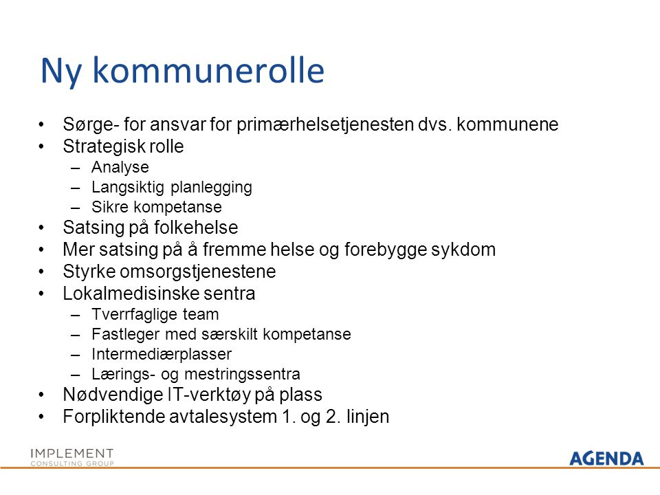 Ny kommunerolle Sørge- for ansvar for primærhelsetjenesten dvs.