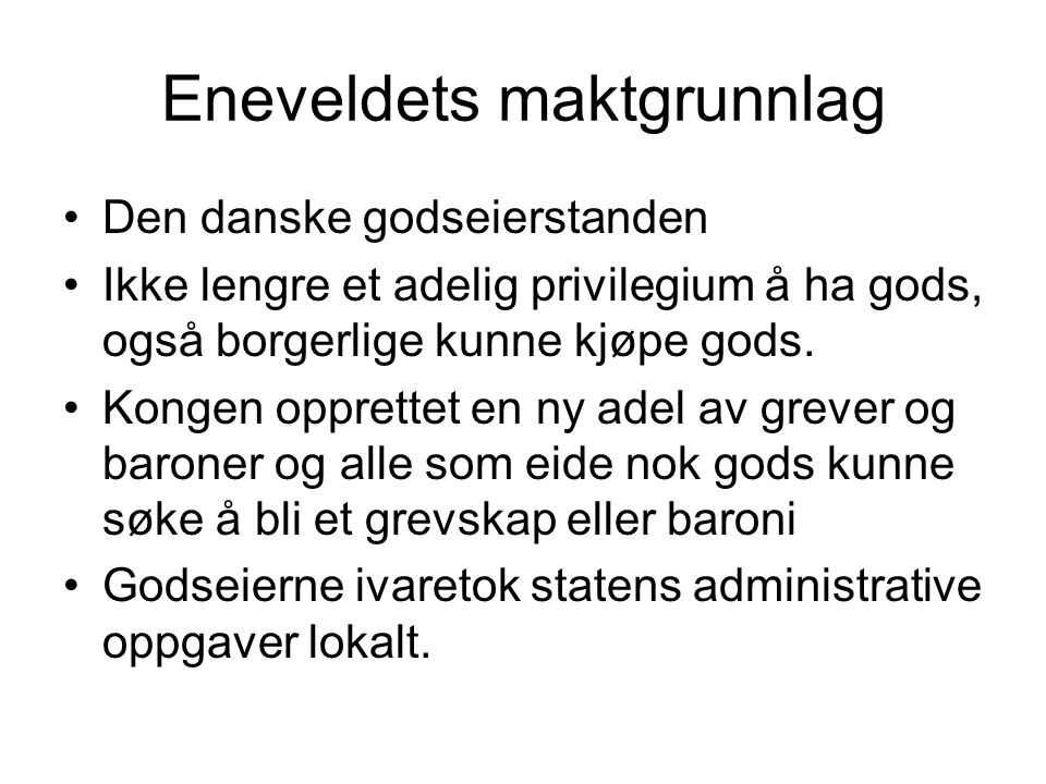 Eneveldets maktgrunnlag Den danske godseierstanden Ikke lengre et adelig privilegium å ha gods, også borgerlige kunne kjøpe gods. Kongen opprettet en