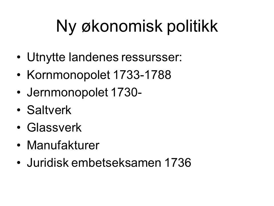 Ny økonomisk politikk Utnytte landenes ressursser: Kornmonopolet 1733-1788 Jernmonopolet 1730- Saltverk Glassverk Manufakturer Juridisk embetseksamen