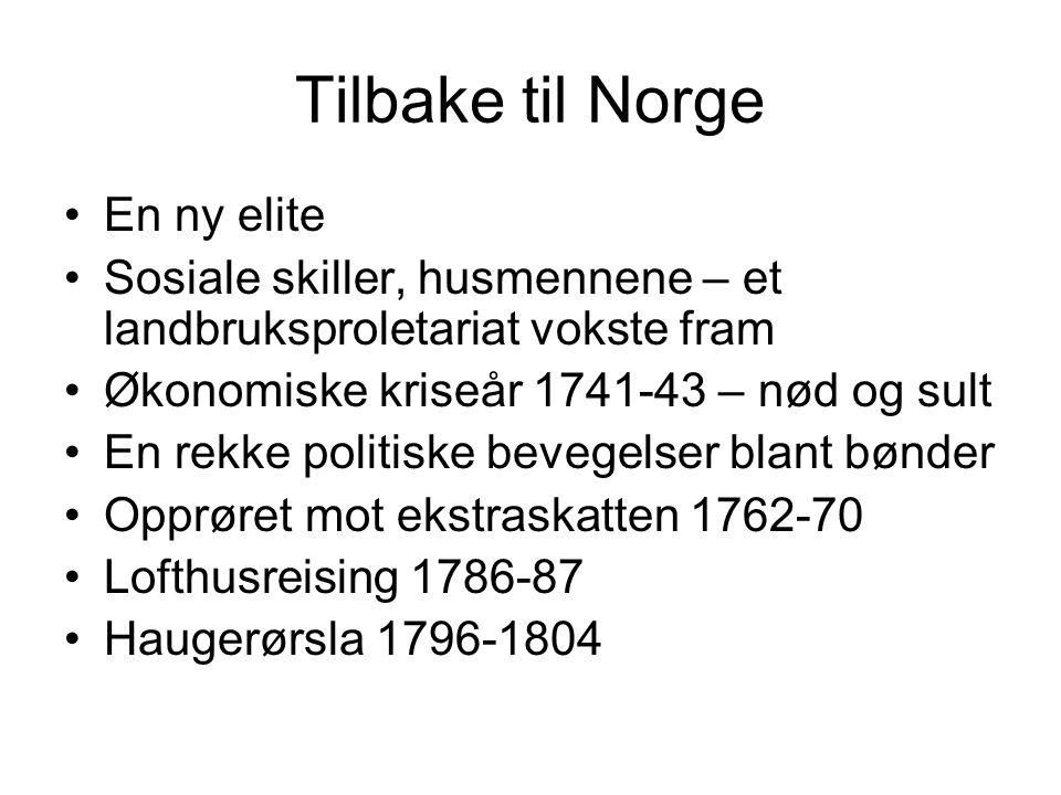 Tilbake til Norge En ny elite Sosiale skiller, husmennene – et landbruksproletariat vokste fram Økonomiske kriseår 1741-43 – nød og sult En rekke poli