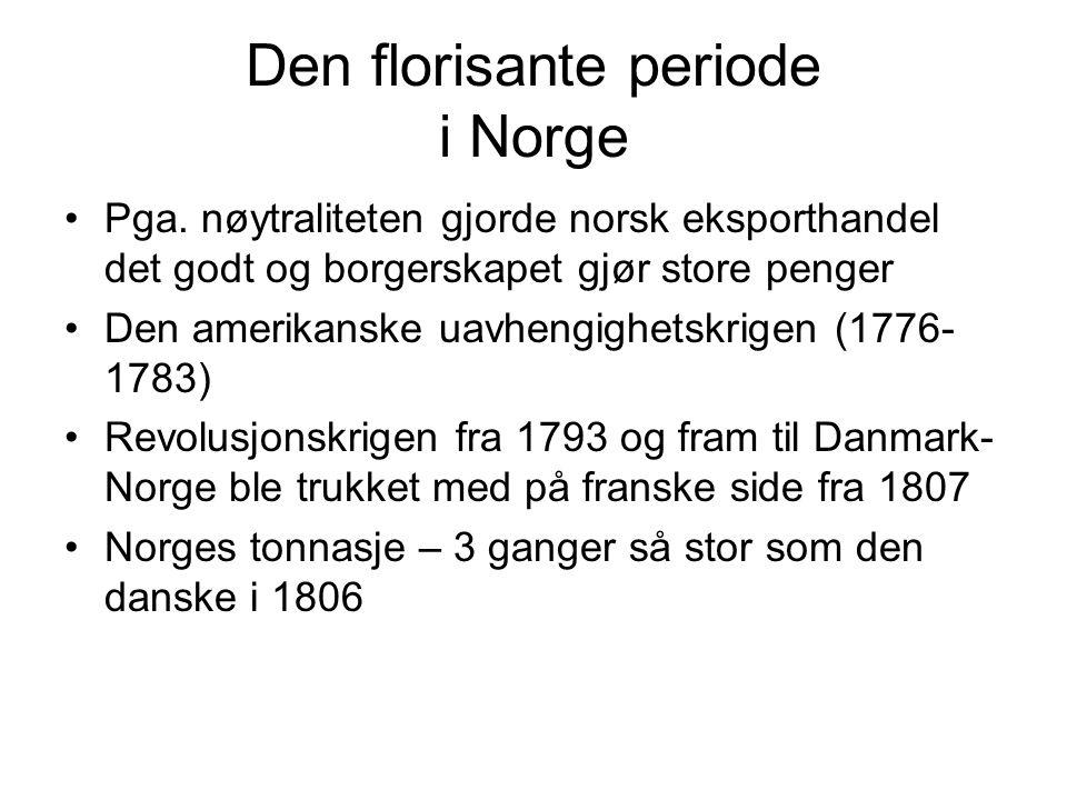 Den florisante periode i Norge Pga. nøytraliteten gjorde norsk eksporthandel det godt og borgerskapet gjør store penger Den amerikanske uavhengighetsk
