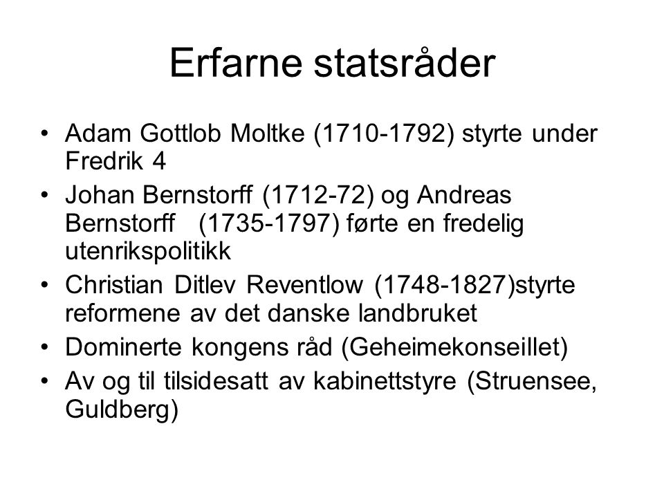 Erfarne statsråder Adam Gottlob Moltke (1710-1792) styrte under Fredrik 4 Johan Bernstorff (1712-72) og Andreas Bernstorff (1735-1797) førte en fredel