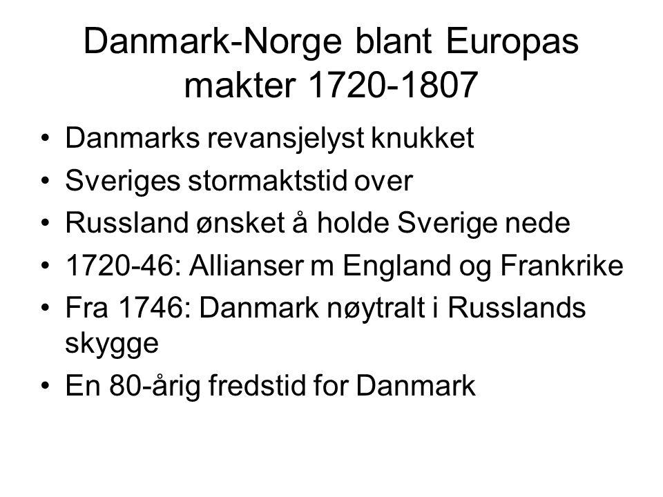 Danmark-Norge blant Europas makter 1720-1807 Danmarks revansjelyst knukket Sveriges stormaktstid over Russland ønsket å holde Sverige nede 1720-46: Al