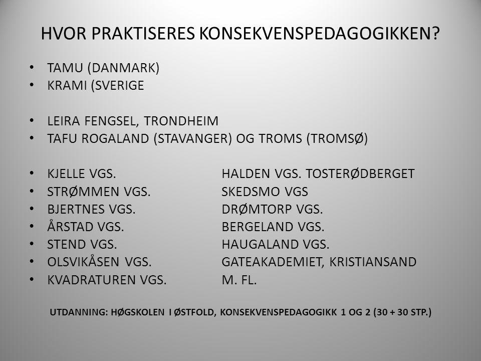 HVOR PRAKTISERES KONSEKVENSPEDAGOGIKKEN? TAMU (DANMARK) KRAMI (SVERIGE LEIRA FENGSEL, TRONDHEIM TAFU ROGALAND (STAVANGER) OG TROMS (TROMSØ) KJELLE VGS