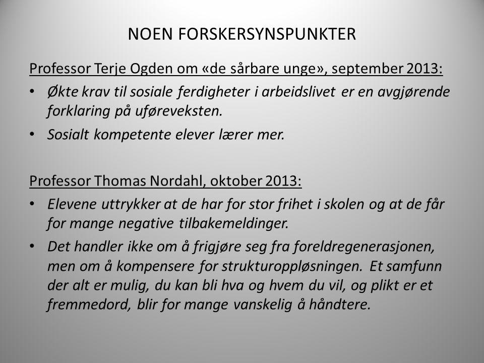 NOEN FORSKERSYNSPUNKTER Professor Terje Ogden om «de sårbare unge», september 2013: Økte krav til sosiale ferdigheter i arbeidslivet er en avgjørende