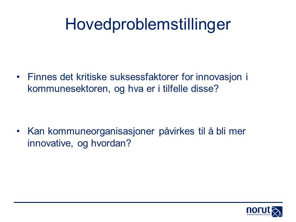 Hovedproblemstillinger Finnes det kritiske suksessfaktorer for innovasjon i kommunesektoren, og hva er i tilfelle disse? Kan kommuneorganisasjoner påv
