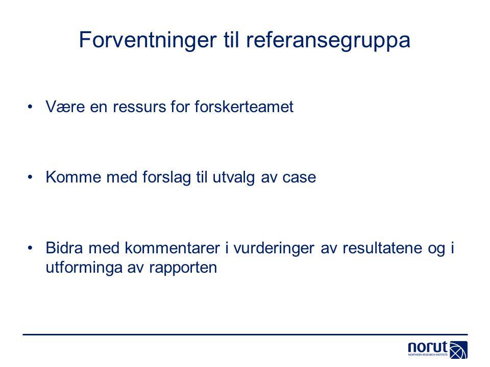 Forventninger til referansegruppa Være en ressurs for forskerteamet Komme med forslag til utvalg av case Bidra med kommentarer i vurderinger av result