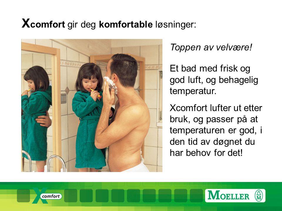 X comfort gir deg komfortable løsninger: Behagelig temperatur og godt inneklima Effektiv energistyring og godt inneklima henger nøye sammen