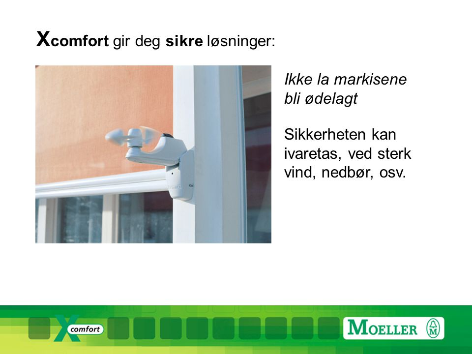 X comfort gir deg sikre løsninger: Ikke la markisene bli ødelagt Sikkerheten kan ivaretas, ved sterk vind, nedbør, osv.