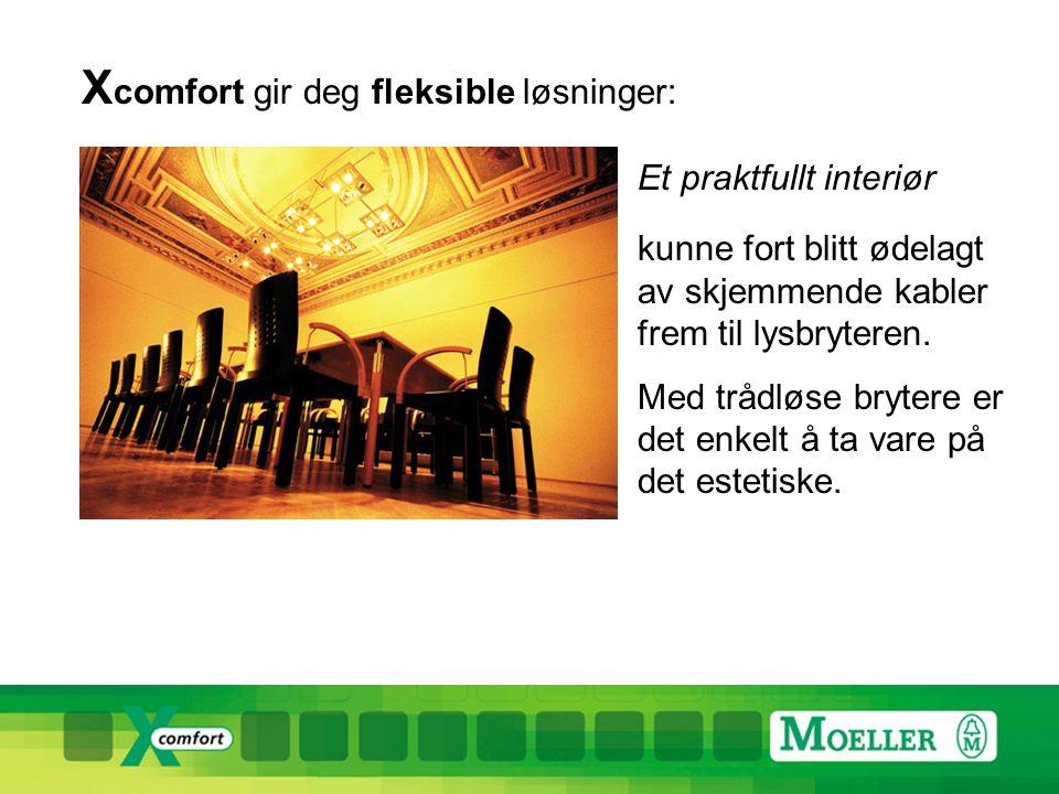 X comfort gir deg fleksible løsninger: Et praktfullt interiør kunne fort blitt ødelagt av skjemmende kabler frem til lysbryteren.