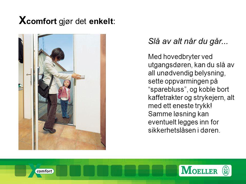 X comfort gjør det enkelt: Slå av alt når du går...
