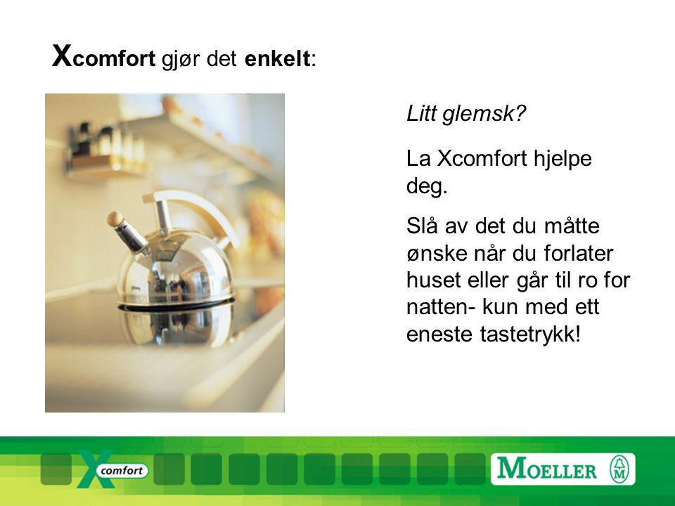 X comfort gjør det enkelt: Litt glemsk.La Xcomfort hjelpe deg.
