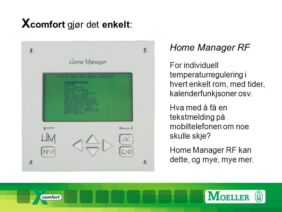 X comfort gjør det enkelt: Home Manager RF For individuell temperaturregulering i hvert enkelt rom, med tider, kalenderfunkjsoner osv.