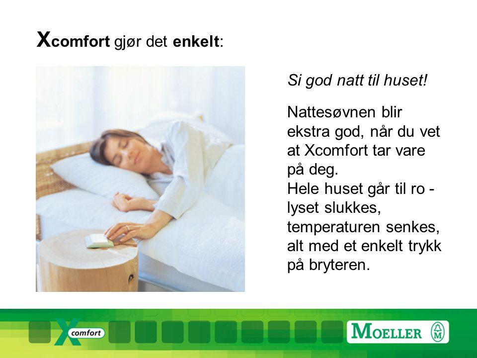 X comfort gjør det enkelt: Si god natt til huset.