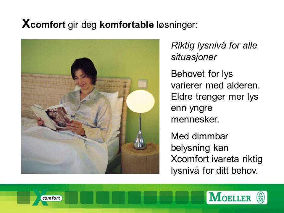 X comfort gir deg komfortable løsninger: Behagelig lyssetting forsterker den gode stemningen TV-kveld eller middagsgjester, peiskos, eller i sofakroken med en god bok - riktig belysning er viktig for å få den rette stemningen.