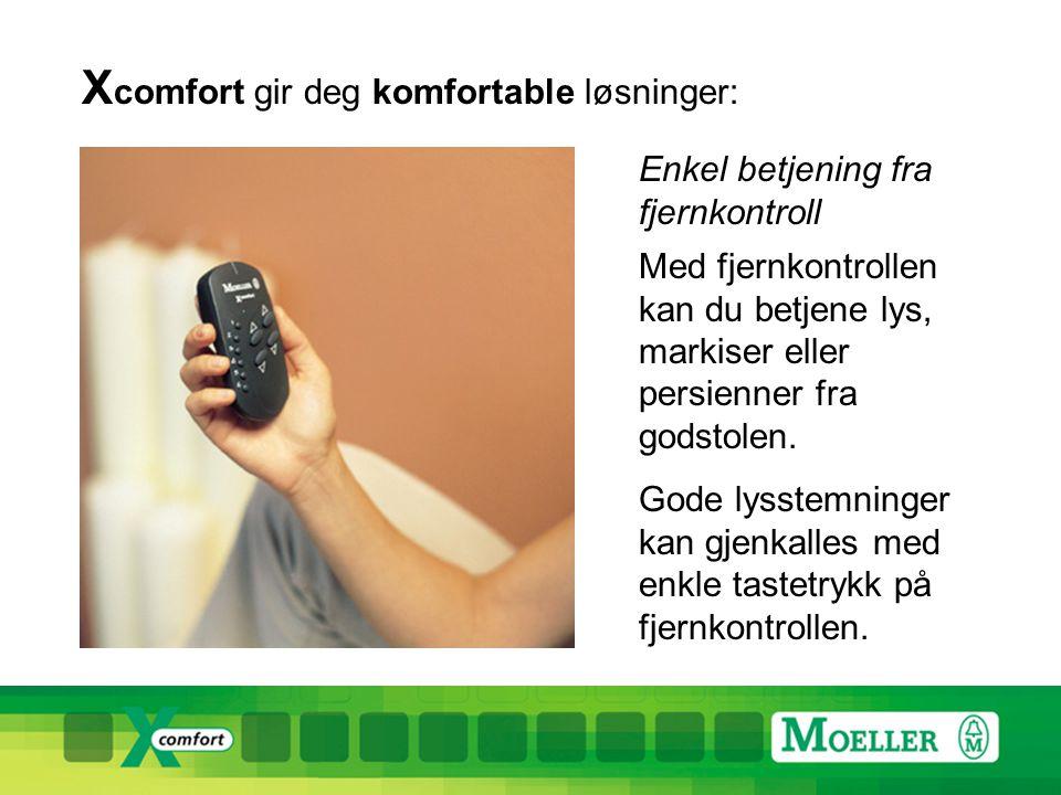 X comfort gir deg komfortable løsninger: Enkel betjening fra fjernkontroll Med fjernkontrollen kan du betjene lys, markiser eller persienner fra godstolen.