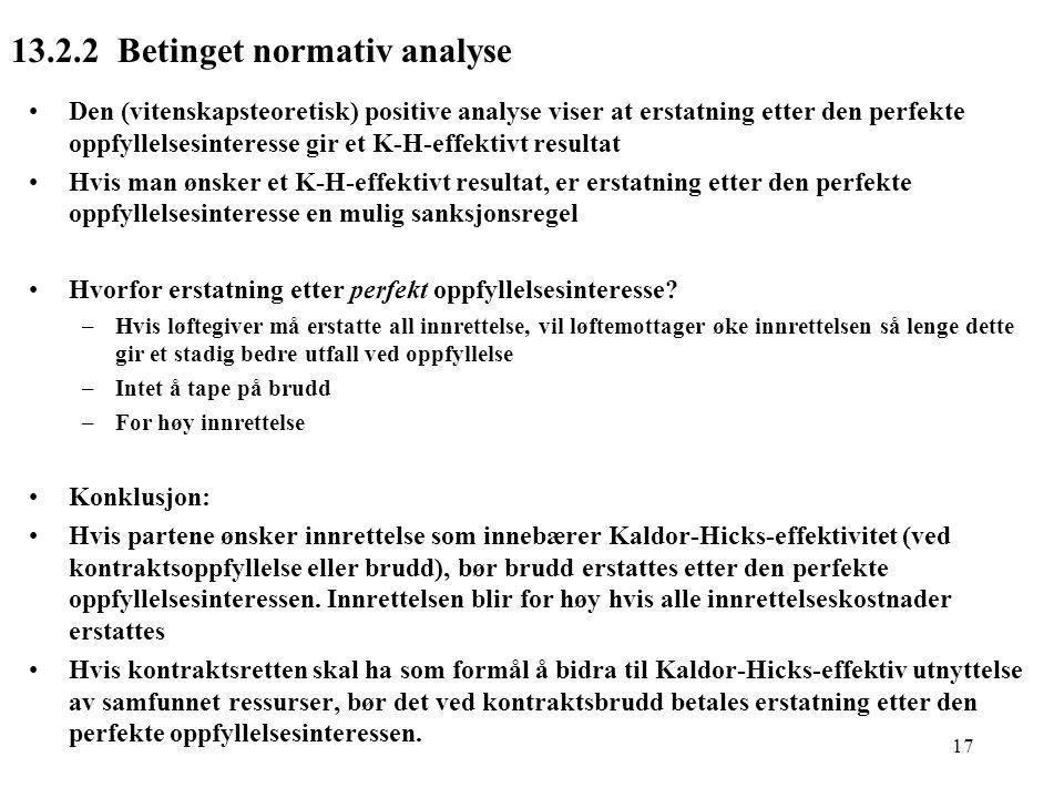 17 13.2.2 Betinget normativ analyse Den (vitenskapsteoretisk) positive analyse viser at erstatning etter den perfekte oppfyllelsesinteresse gir et K-H
