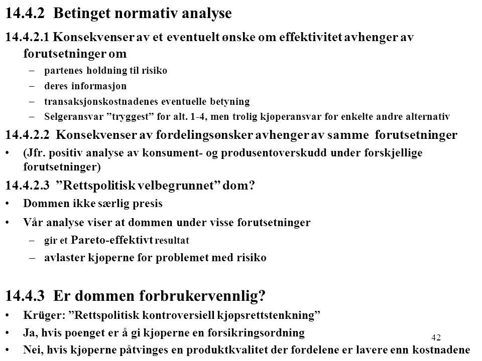 42 14.4.2 Betinget normativ analyse 14.4.2.1 Konsekvenser av et eventuelt ønske om effektivitet avhenger av forutsetninger om –partenes holdning til r