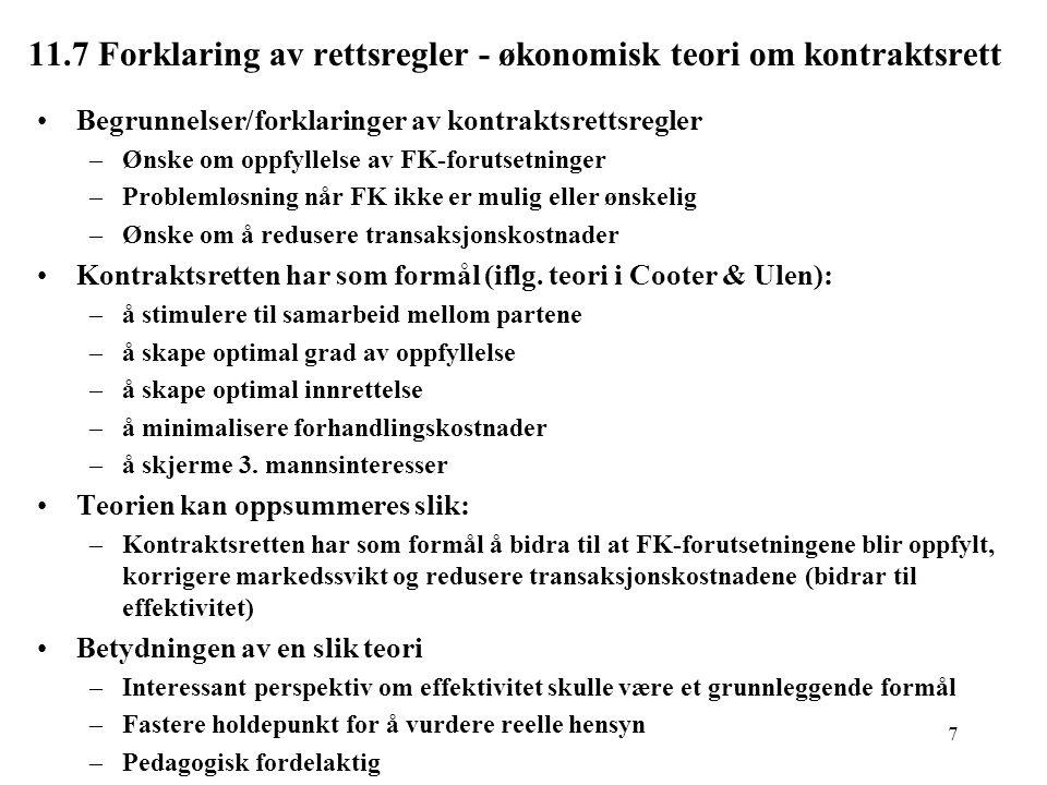 7 11.7 Forklaring av rettsregler - økonomisk teori om kontraktsrett Begrunnelser/forklaringer av kontraktsrettsregler –Ønske om oppfyllelse av FK-foru