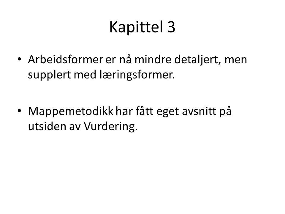 Kapittel 3 Arbeidsformer er nå mindre detaljert, men supplert med læringsformer.