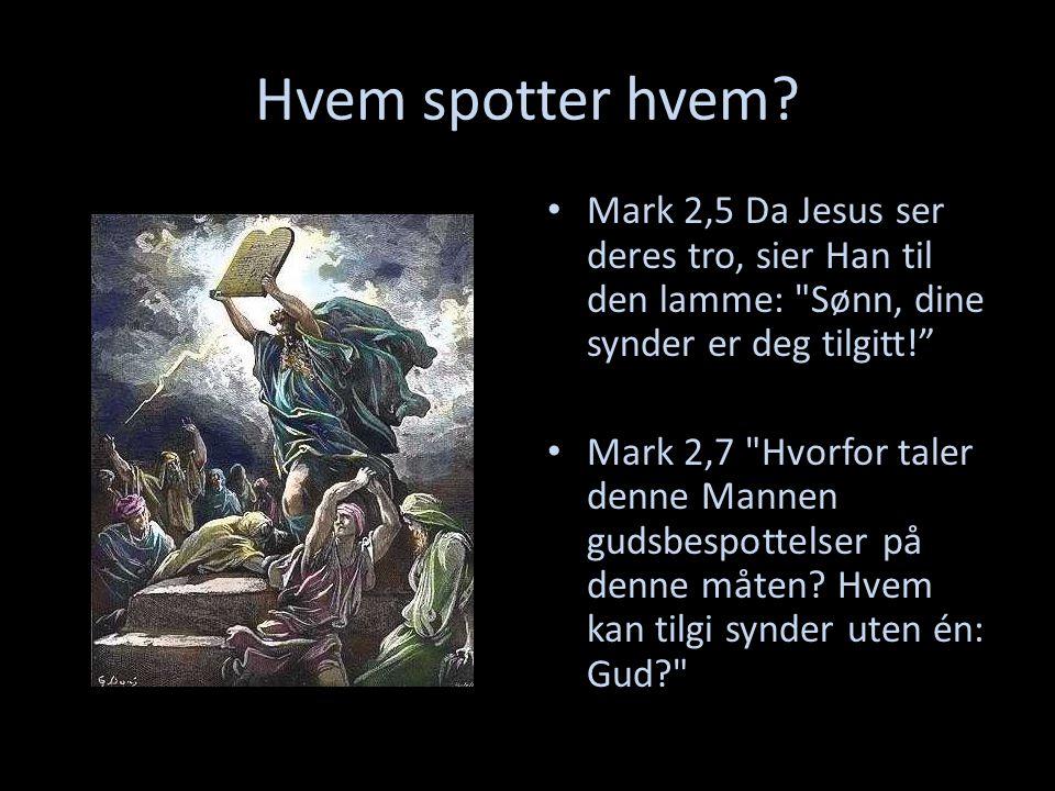 Hvem spotter hvem? Mark 2,5 Da Jesus ser deres tro, sier Han til den lamme: