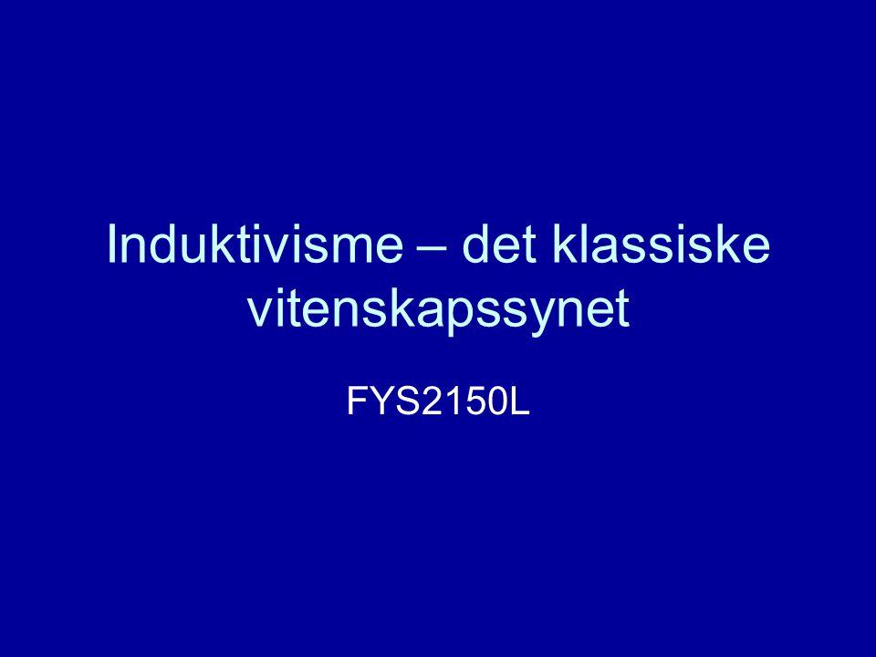 Induktivisme – det klassiske vitenskapssynet FYS2150L