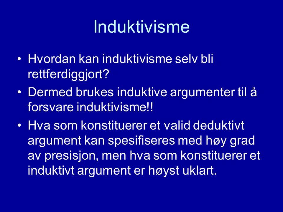 Induktivisme Hvordan kan induktivisme selv bli rettferdiggjort? Dermed brukes induktive argumenter til å forsvare induktivisme!! Hva som konstituerer