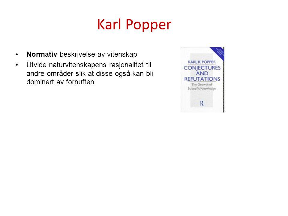 Karl Popper Normativ beskrivelse av vitenskap Utvide naturvitenskapens rasjonalitet til andre områder slik at disse også kan bli dominert av fornuften
