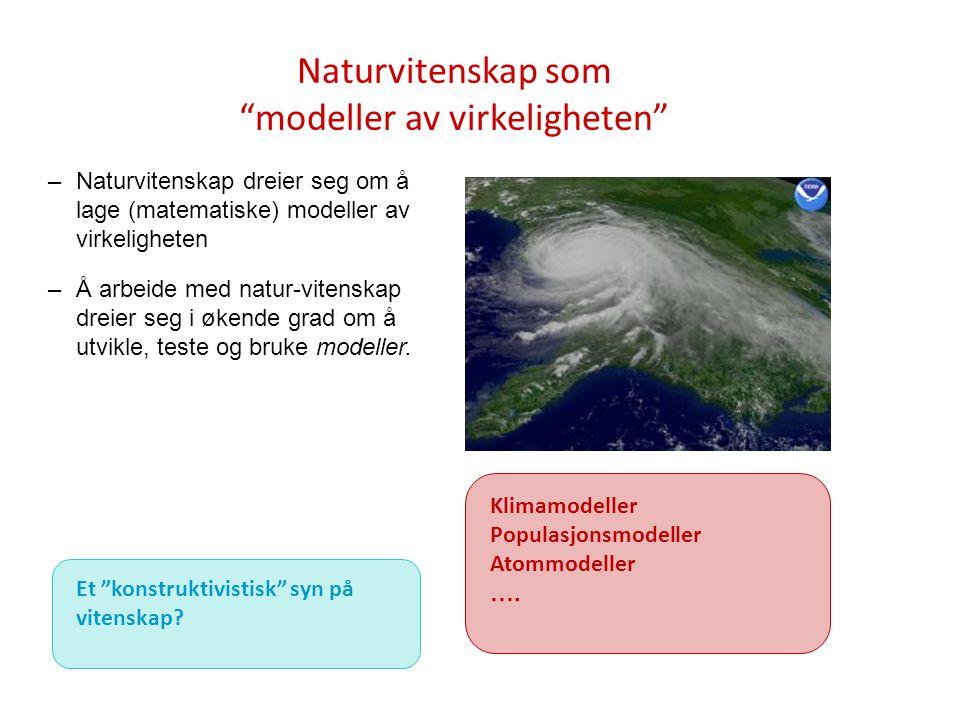 """Naturvitenskap som """"modeller av virkeligheten"""" –Naturvitenskap dreier seg om å lage (matematiske) modeller av virkeligheten –Å arbeide med natur-viten"""