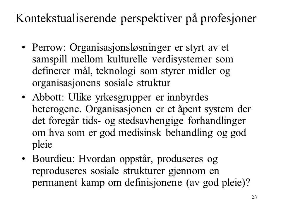 23 Kontekstualiserende perspektiver på profesjoner Perrow: Organisasjonsløsninger er styrt av et samspill mellom kulturelle verdisystemer som definere